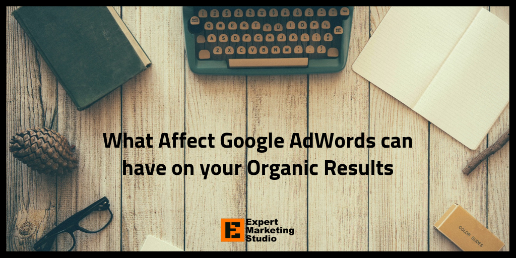What Affect Google AdWords can have on your Organic Results