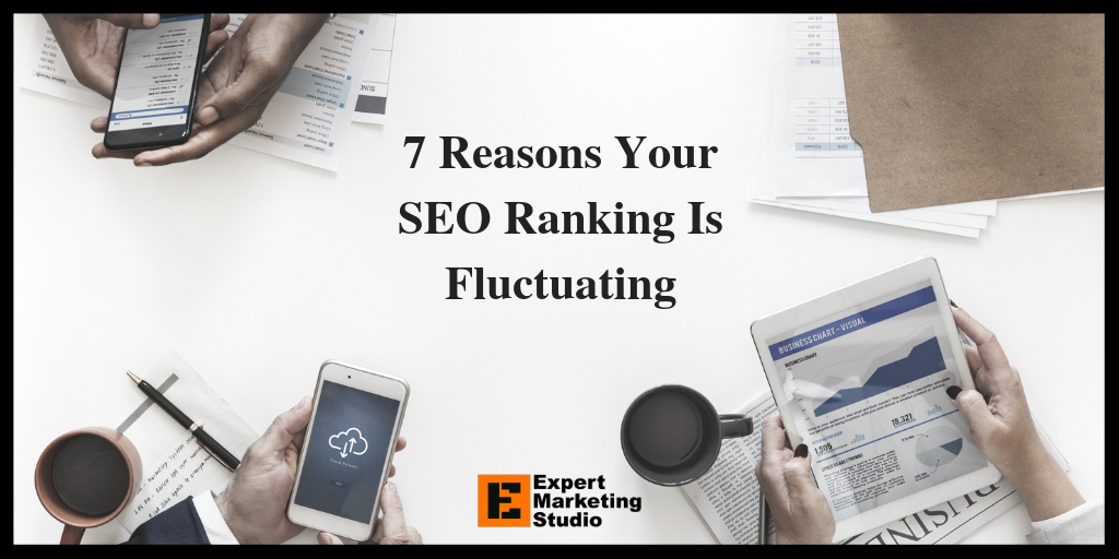 7 Reasons Your SEO Ranking Is Fluctuating