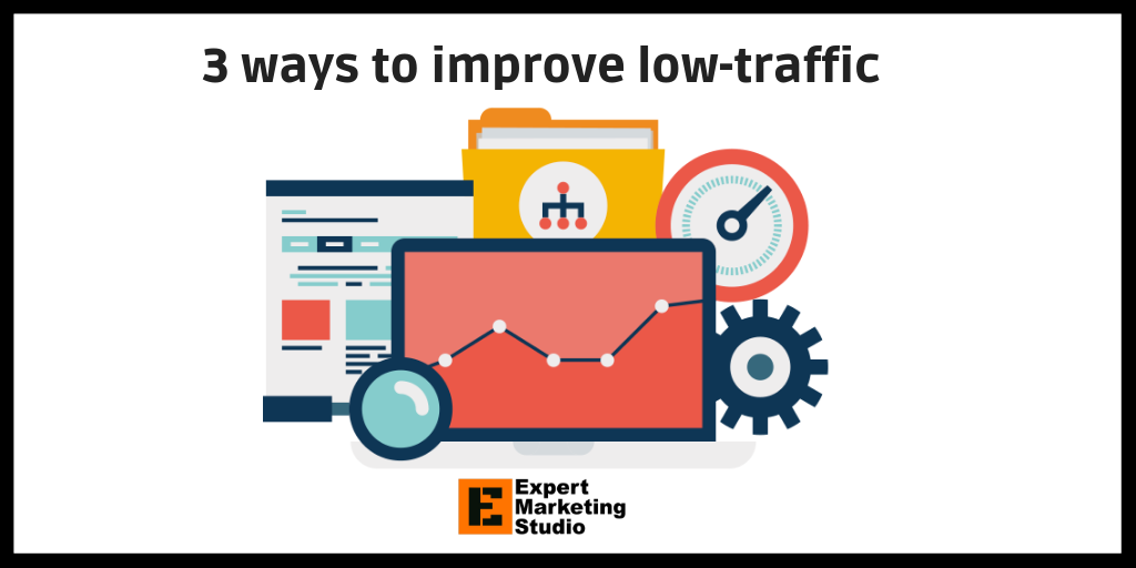 3 ways to improve low-traffic