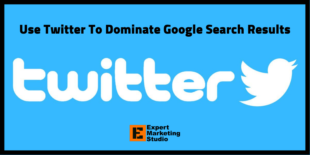 Use Twitter To Dominate Google Search Results