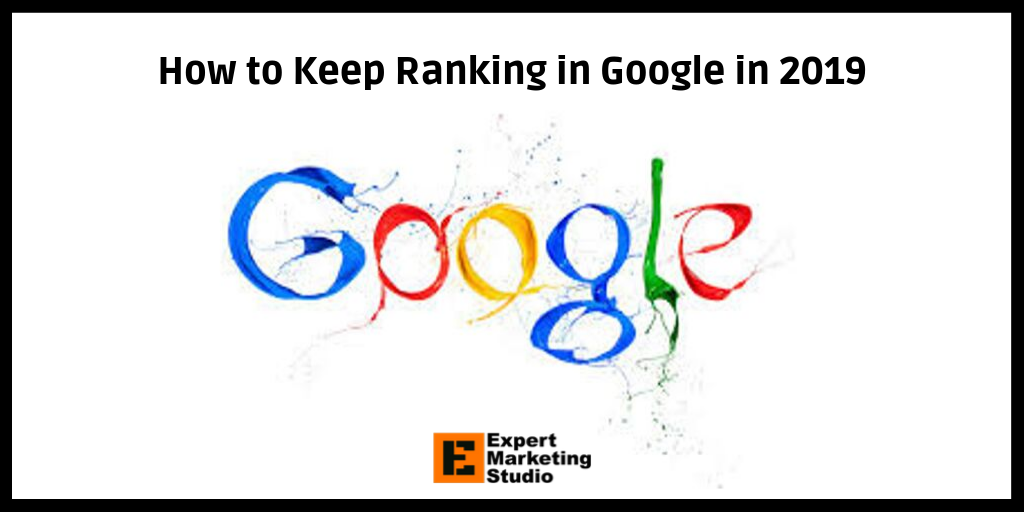 How to Keep Ranking in Google in 2019