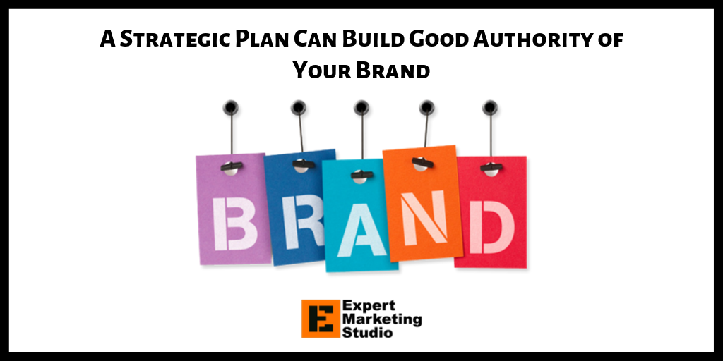 A Strategic Plan Can Build Good Authority of Your Brand