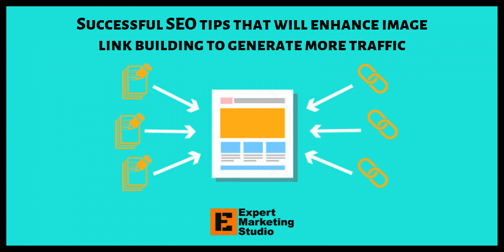 Successful SEO tips that will enhance image link building to generate more traffic