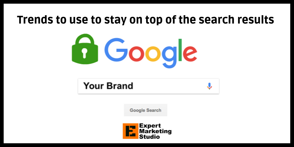 Trends to use to stay on top of the search results