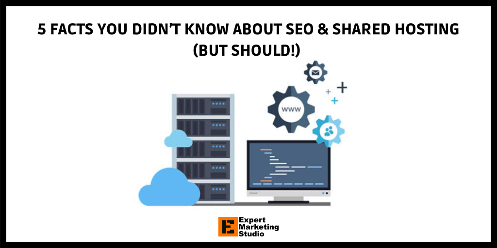 5 FACTS YOU DIDN'T KNOW ABOUT SEO & SHARED HOSTING (BUT SHOULD!)