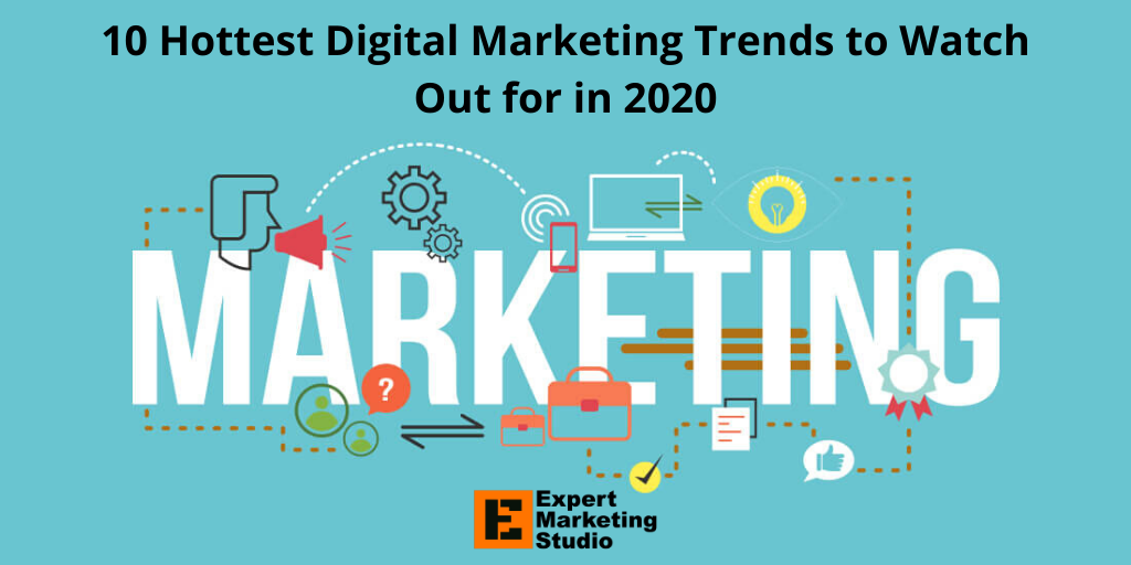 10 Hottest Digital Marketing Trends to Watch Out for in 2020