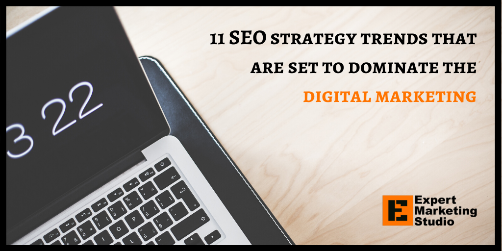 11 SEO strategy trends that are set to dominate the digital marketing
