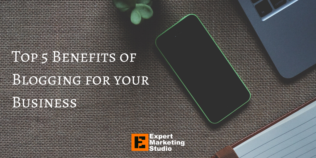 Top 5 Benefits of Blogging for your Business