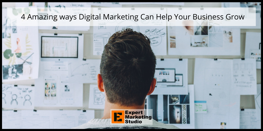 4 Amazing ways Digital Marketing Can Help Your Business Grow
