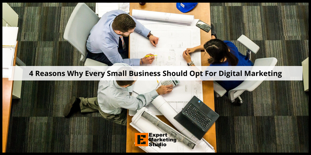 4 Reasons Why Every Small Business Should Opt For Digital Marketing